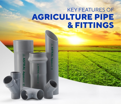 Key Features Of Agriculture Pipe And Fittings