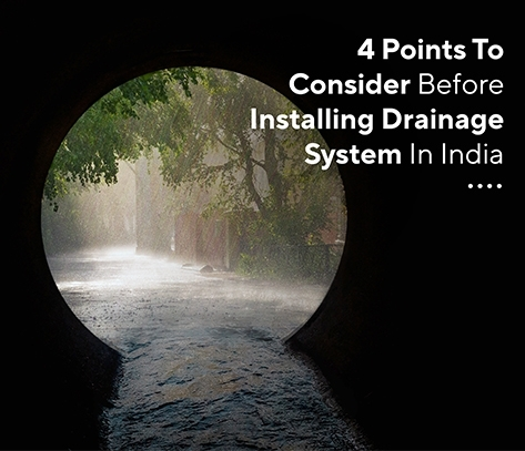 4 Points To Consider Before Installing Drainage System In India